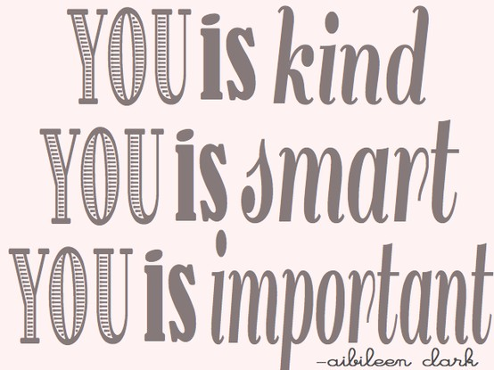 you-is-kind-you-is-smart-you-is-important